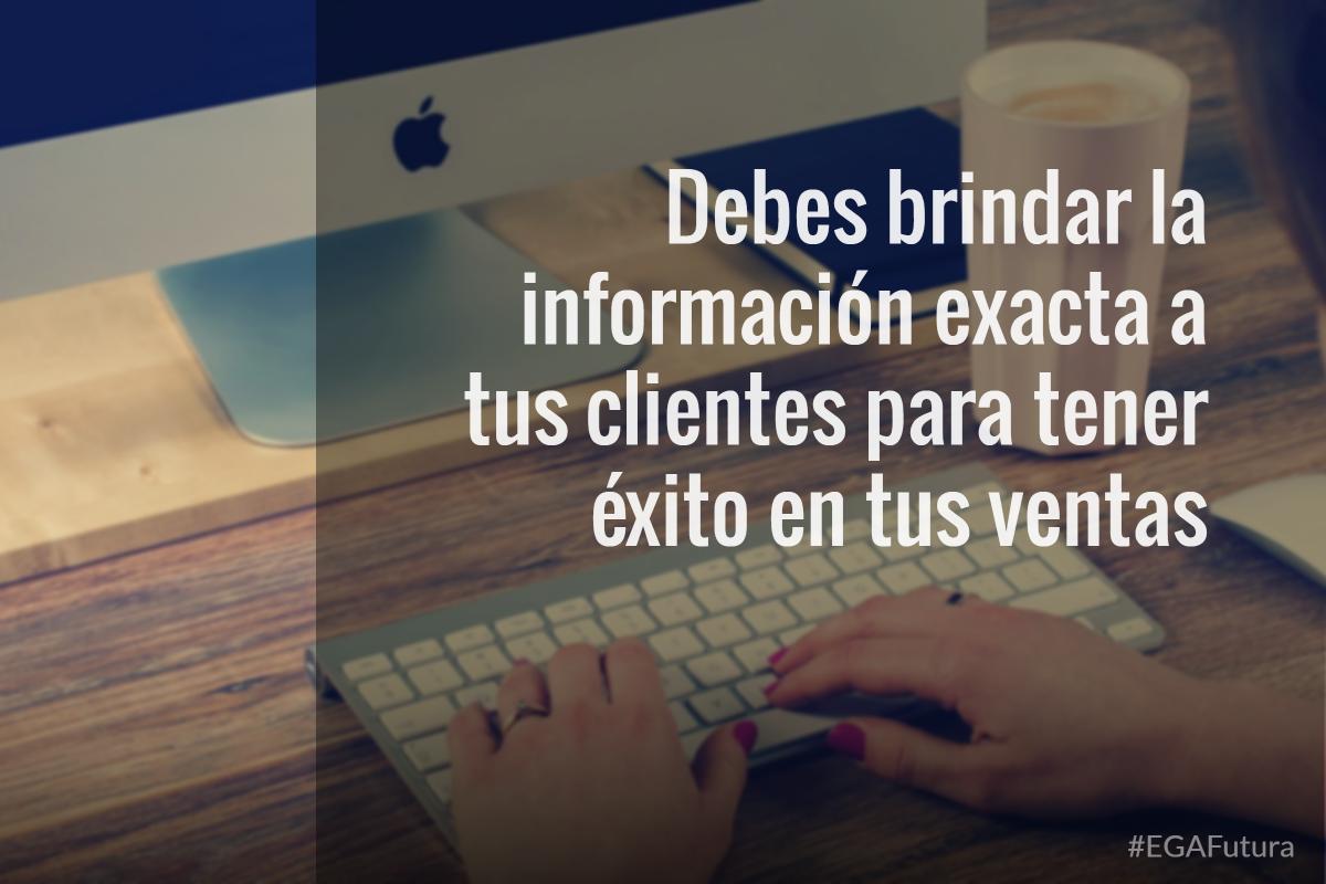 Debes brindar la información exacta a tus clientes para tener éxito en tus ventas
