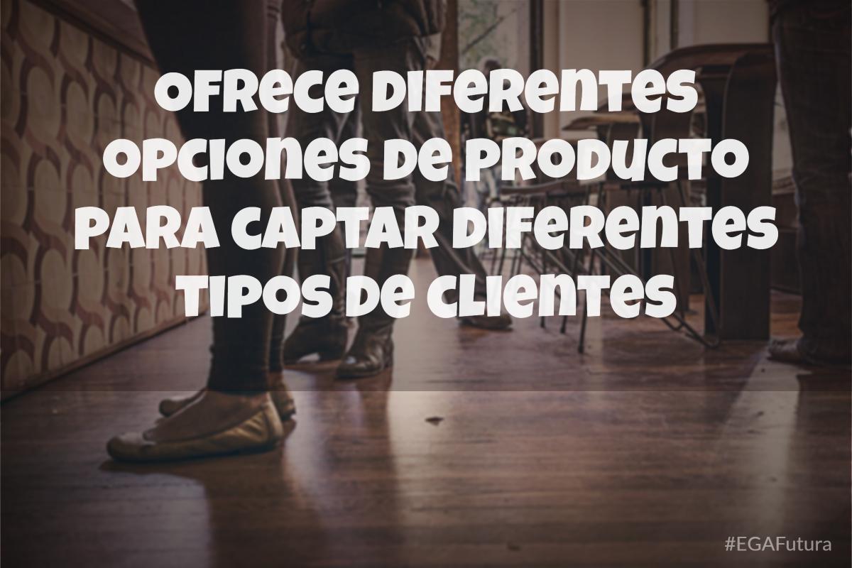 Ofrece diferentes opciones de producto para captar diferentes tipos de clientes
