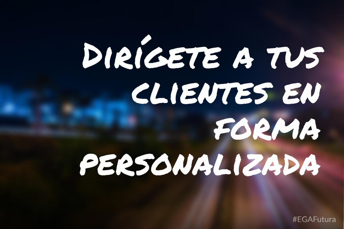 Dirígete a tus clientes en forma personalizada