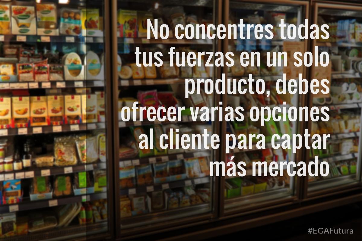 No concentres todas tus fuerzas en un solo producto, debes ofrecer varias opciones al cliente para captar más mercado