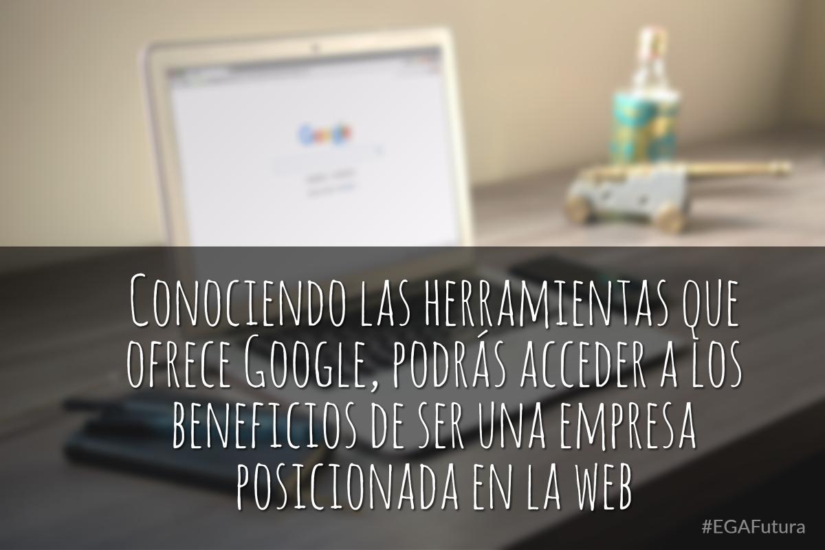 Conociendo las herramientas que ofrece Google podrás acceder a los beneficios de ser una empresa posicionada en la web