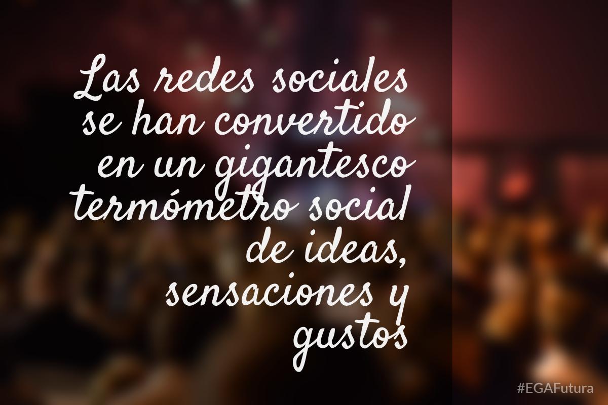Las redes sociales se han convertido en un gigantesco termómetro social de ideas, sensaciones y gustos.