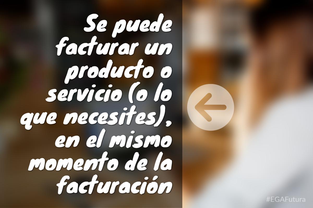 Se puede facturar un producto o servicio (o lo que necesites), en el mismo momento de la facturaci贸n