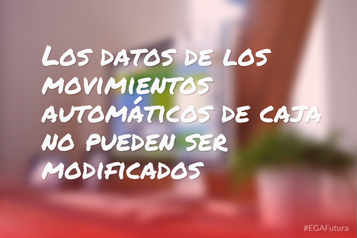 Los datos de los movimientos autom谩ticos de caja no pueden ser modificados