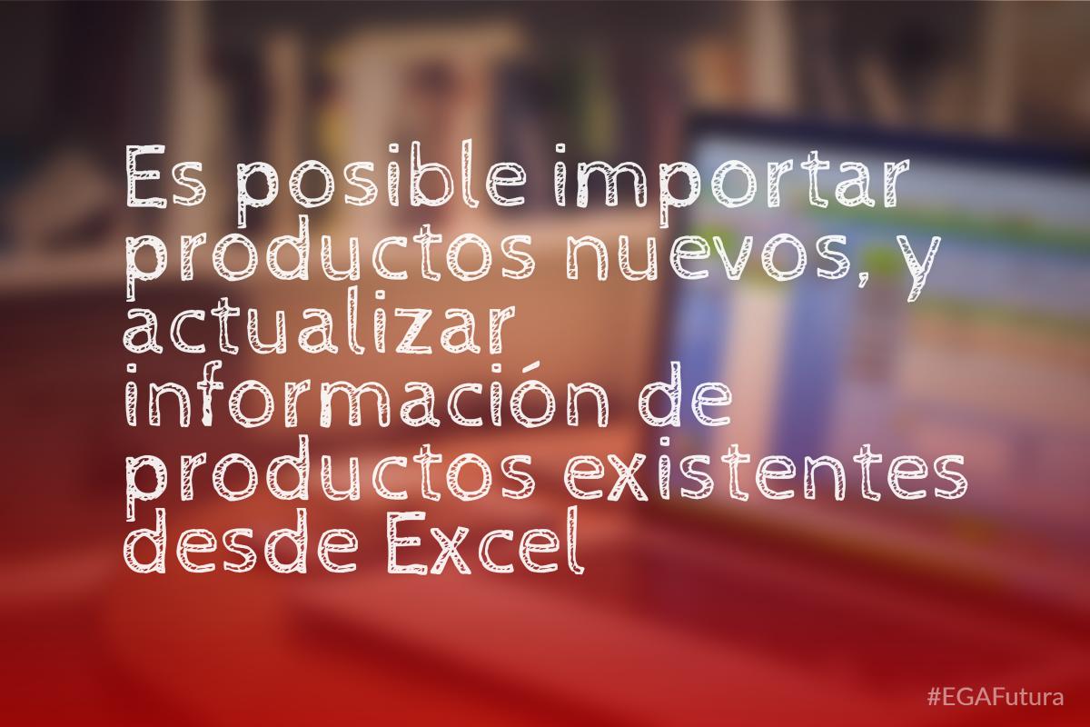 Es posible importar productos nuevos, y actualizar información de productos existentes desde Excel
