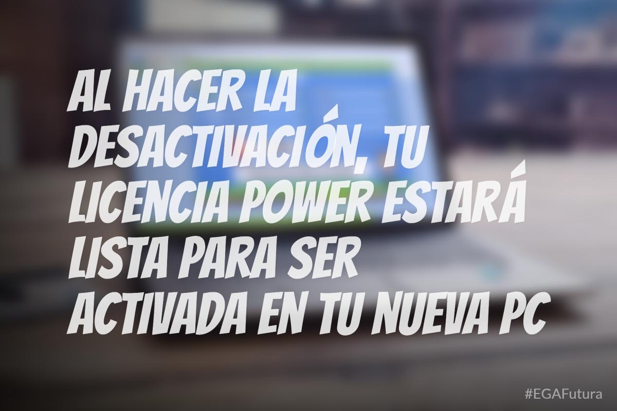 鈥岮l hacer la desactivaci贸n, tu licencia Power estar谩 lista para ser activada en tu nueva PC