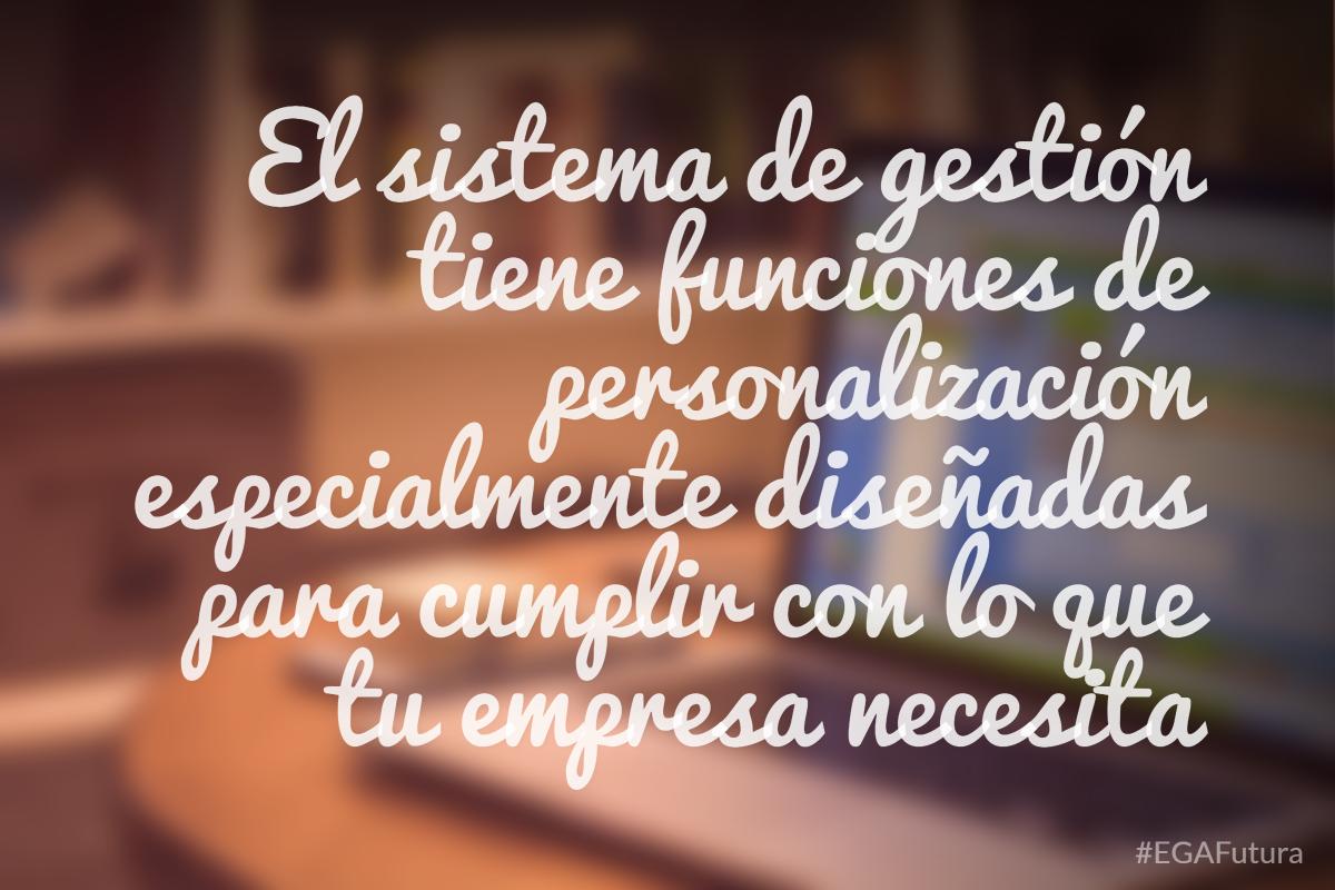 鈥岴l sistema de gesti贸n de EGA Futura tiene funciones de personalizaci贸n especialmente dise帽adas para cumplir con lo que tu empresa necesita