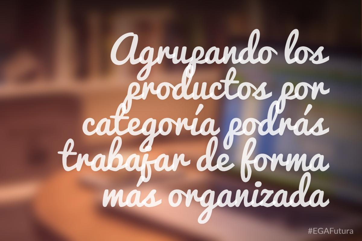Agrupando los productos por categoría podrás trabajar de forma más organizada
