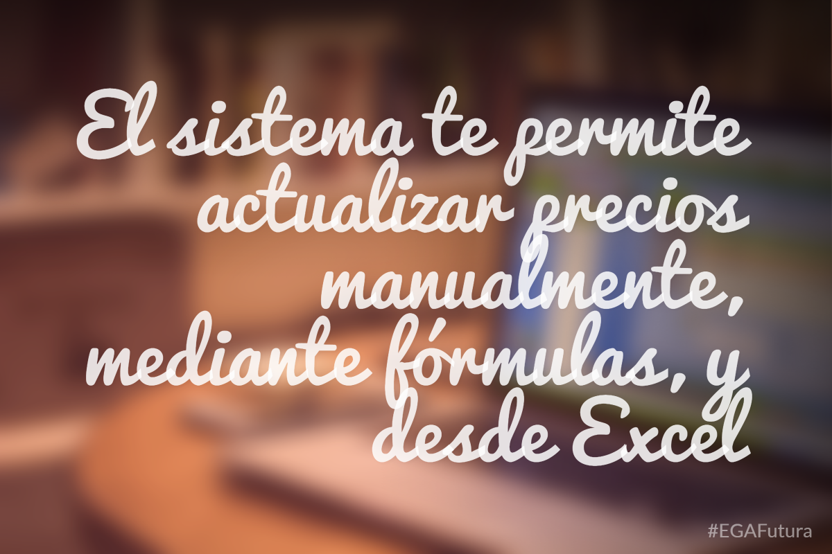 El sistema te permite actualizar precios manualmente, mediante fórmulas, y desde Excel