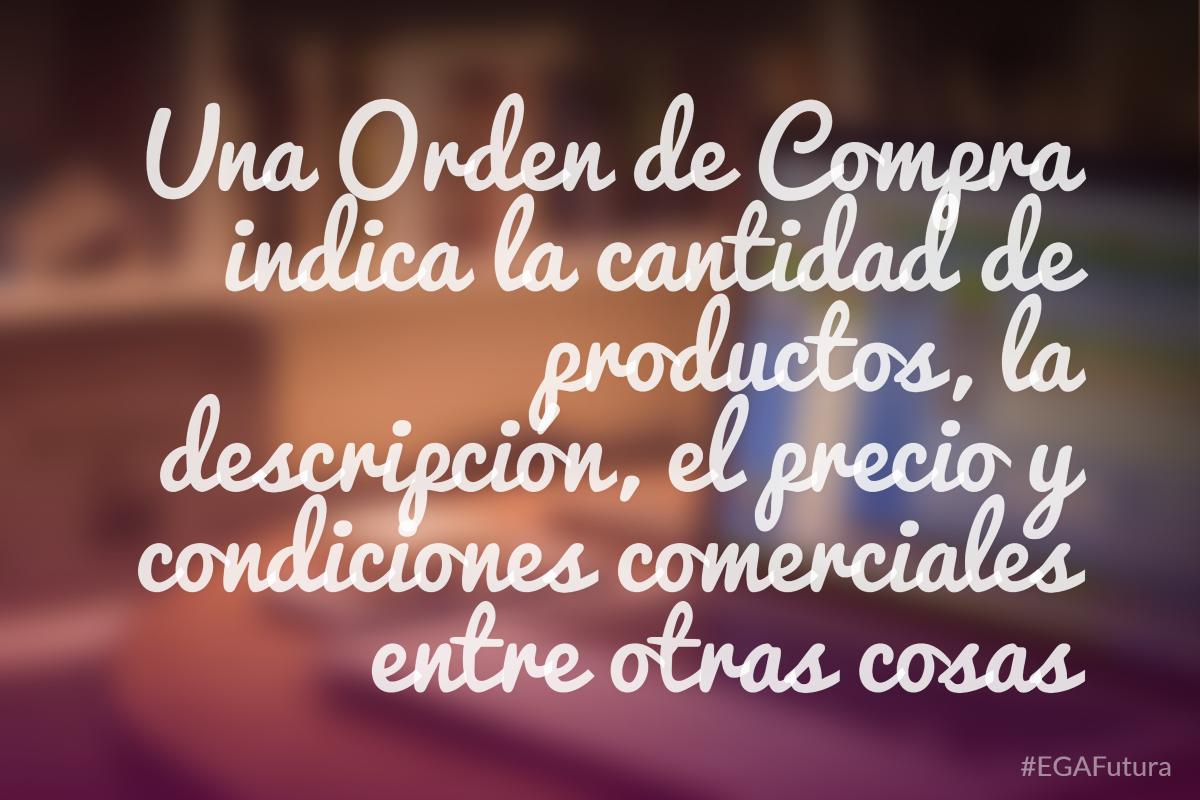 Una Orden de Compra indica la cantidad de productos, la descripci贸n, el precio y condiciones comerciales entre otras cosas