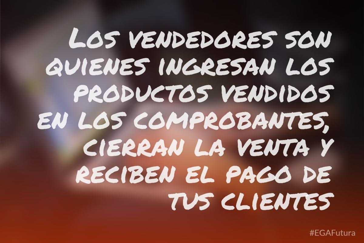 Los vendedores son quienes ingresan los productos vendidos en los comprobantes, cierran la venta y reciben el pago de tus clientes