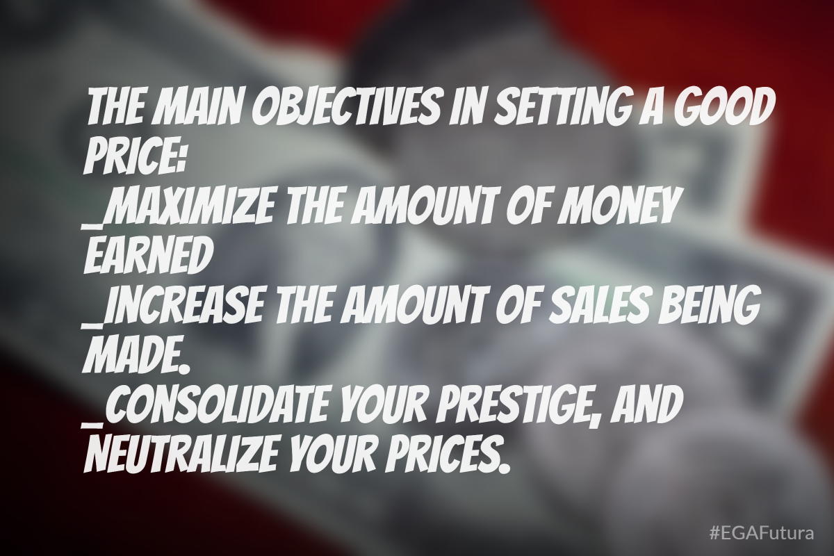 The main objetives in setting a good price; Maximize the amount of money earned, increase the amount of sales being made and consolidate your prestige and neutralize your prices