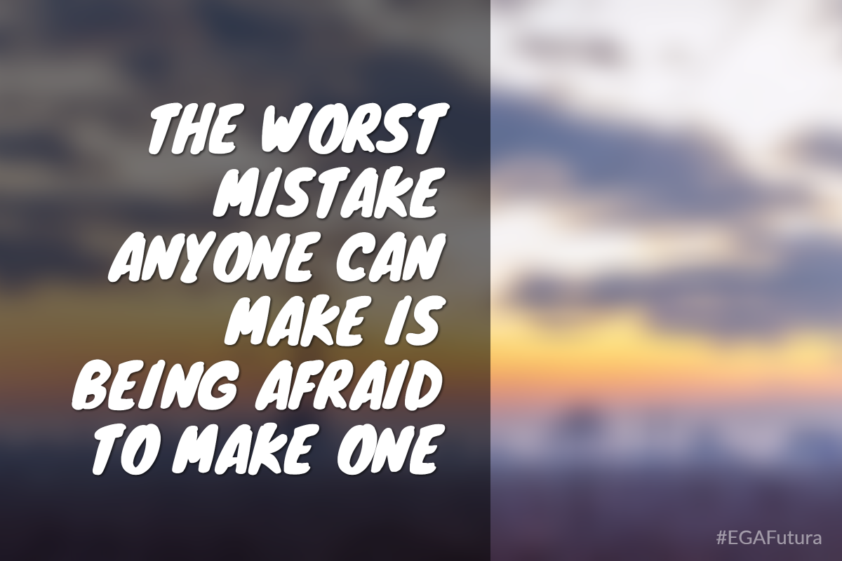 The worst mistake anyone can make is being afraid to make one