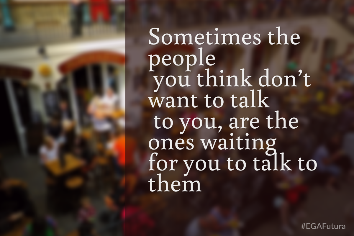 Sometimes the people you think don't want to talk to you, are the ones waiting for you to talk to them