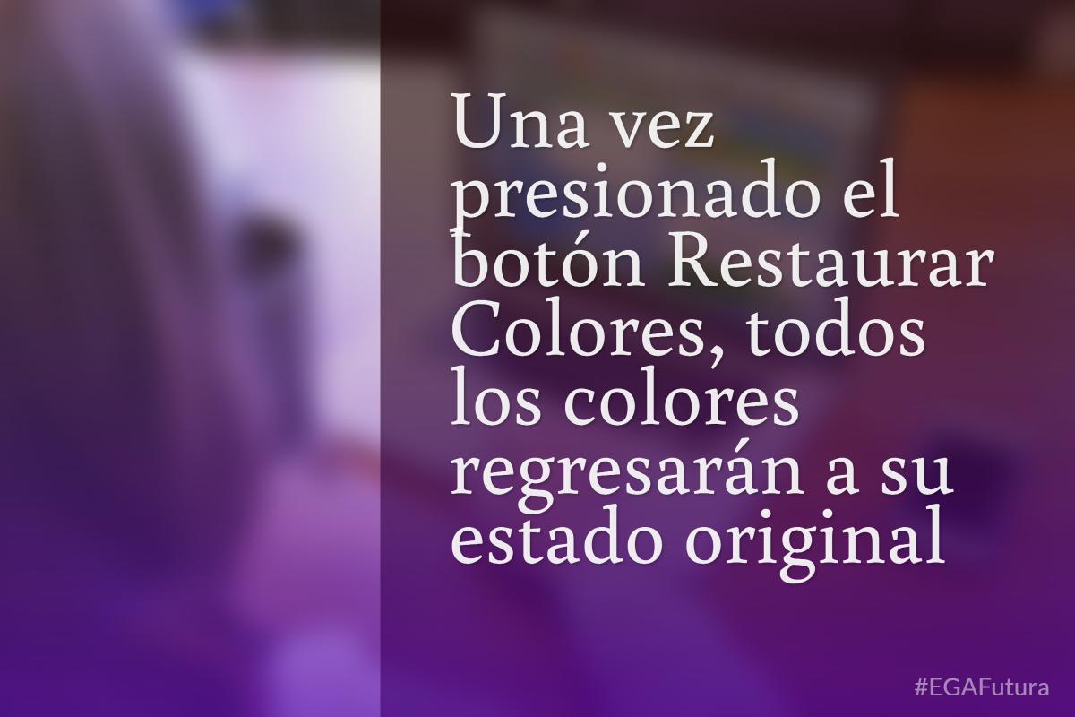 Una vez presionado el bot贸n Restaurar Colores, todos los colores regresar谩n a su estado original