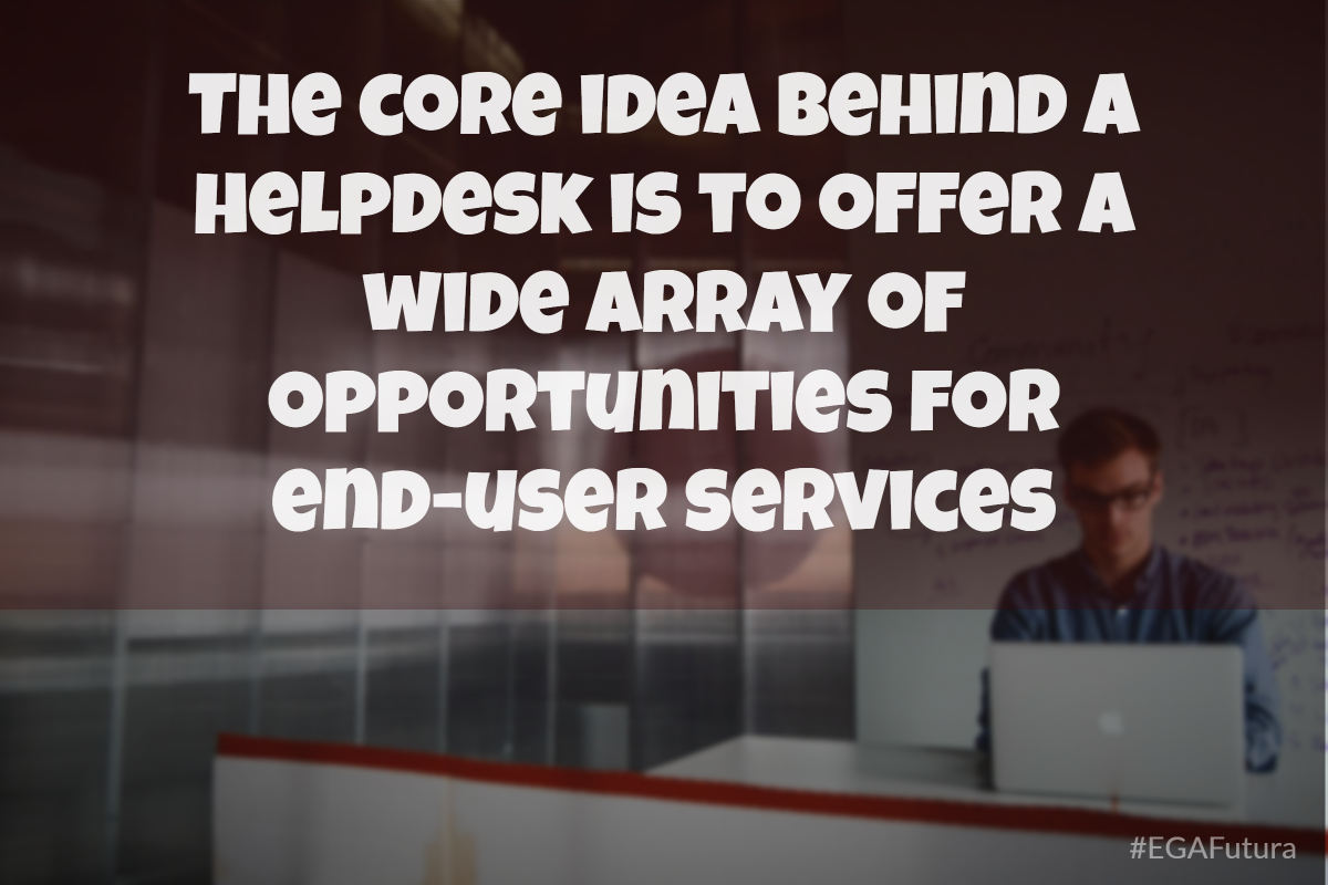 The core idea behind a helpdesk is to offer a wide array of opportunities for end-user services