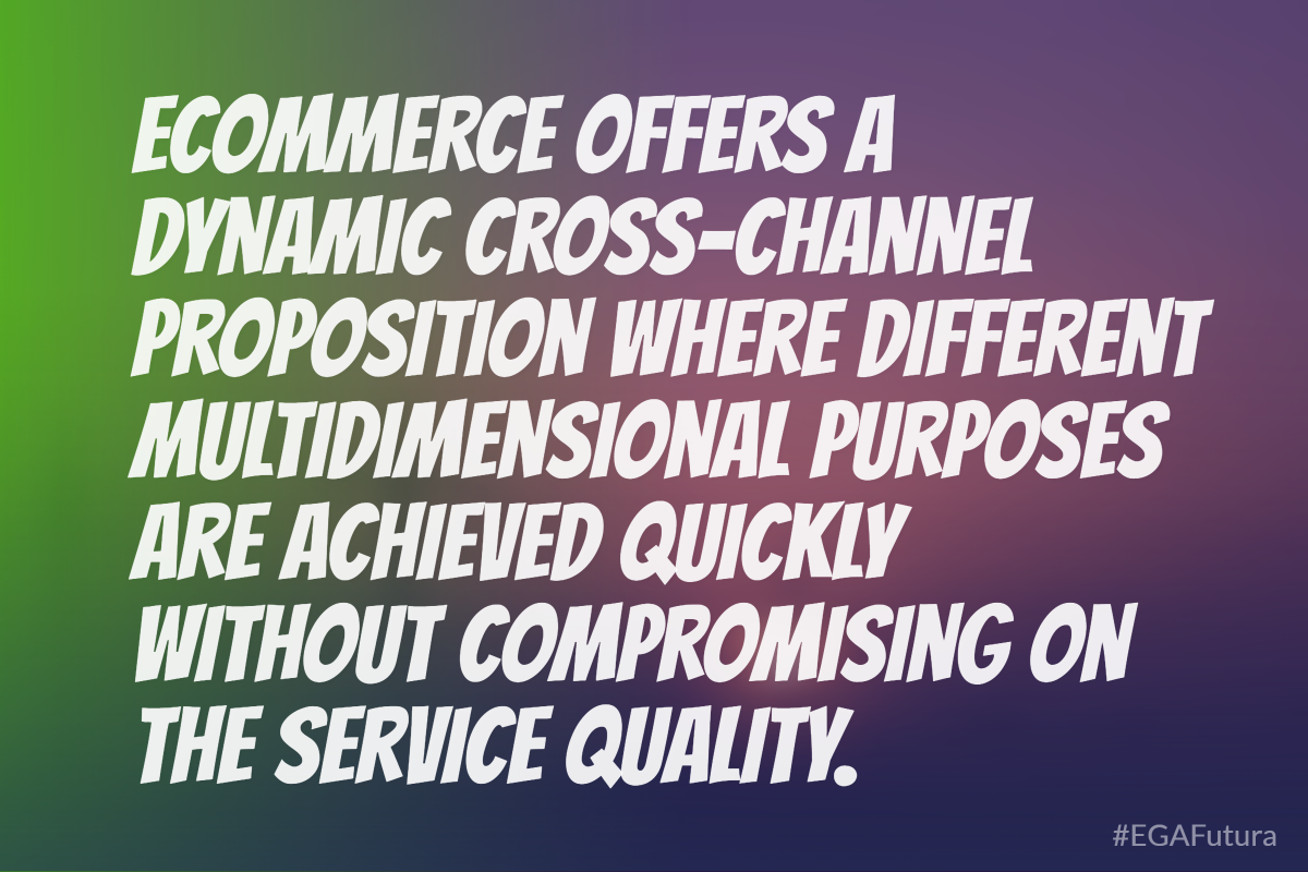 ecommerce offers a dynamic cross-channel proposition where different multidimensional purposes are achieved quickly without compromising on the service quality