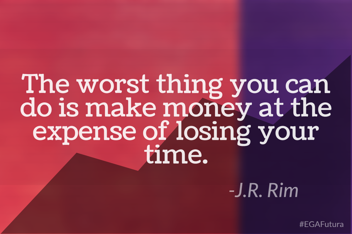 The worst thing you can do is make money at the expense of losing your time-J.R. Rim