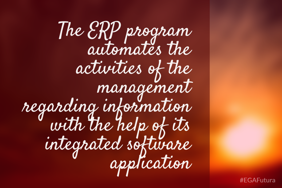 The ERP program automates the activities of the management regarding information with the help of its integrated software application