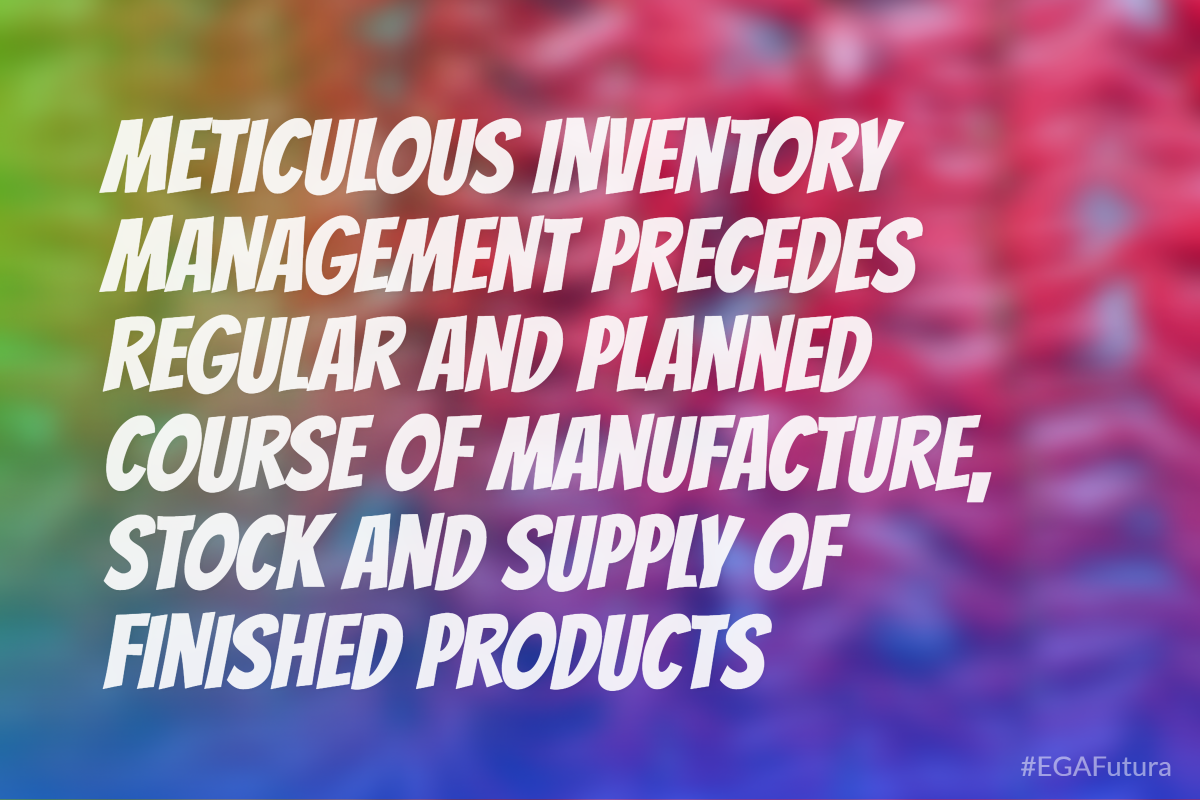 Meticulous inventory management precedes regular and planned course of manufacture, stock and supply of finished products.