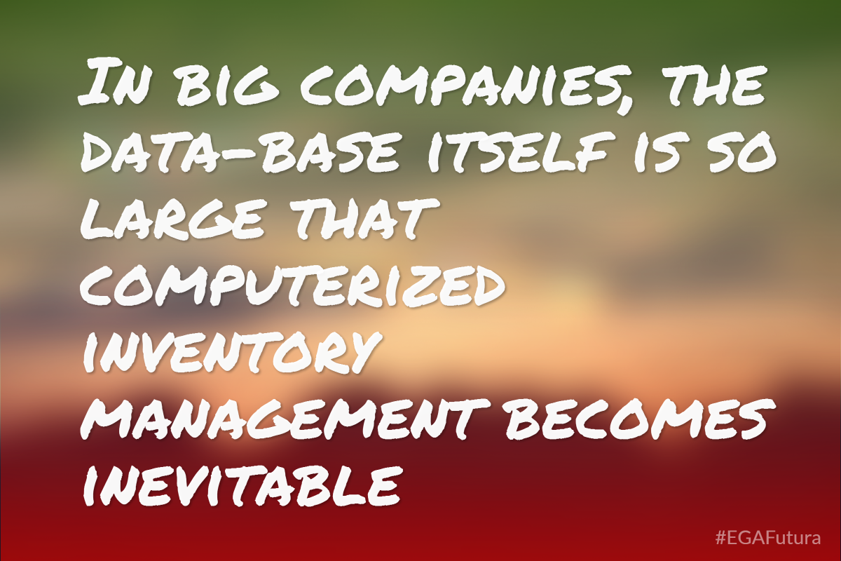 In big companies, the data-base itself is so large that computarized invenotry managements becomes inevitable