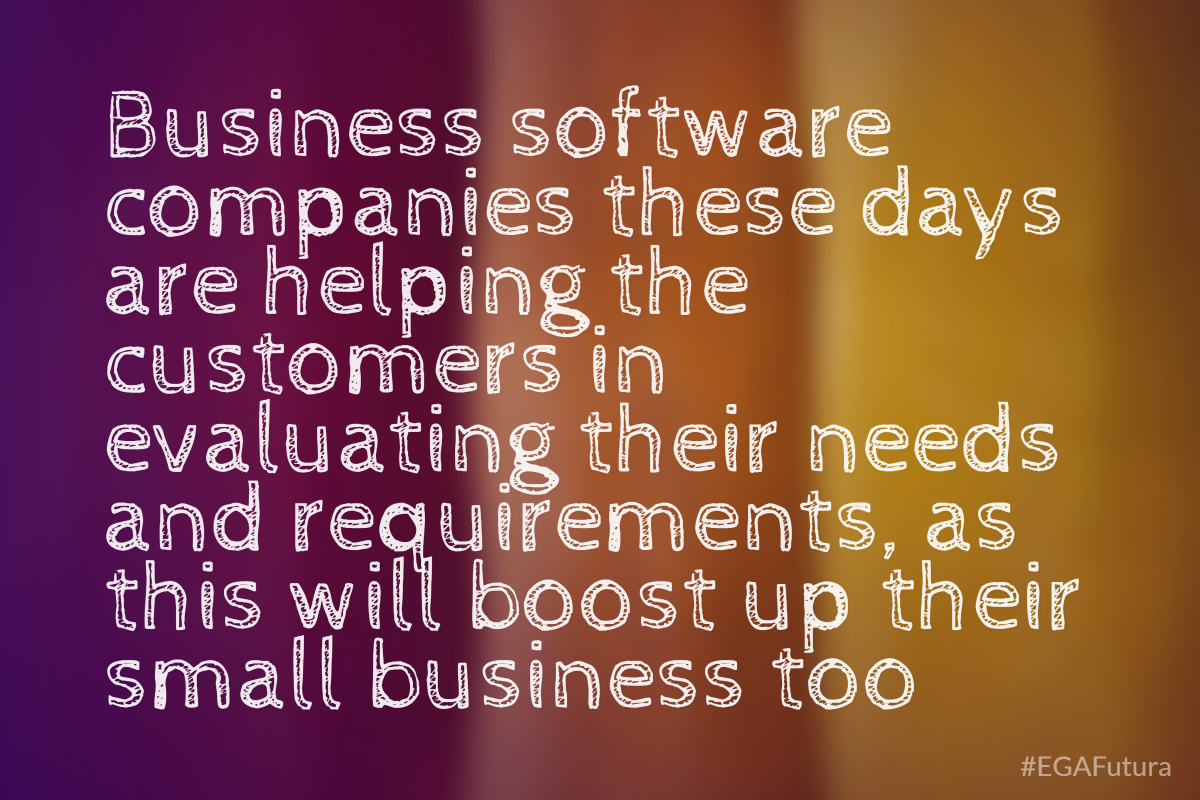 Business software companies these days are helping the customer in evaluating their needs and requirements, as this will boost up their small business too