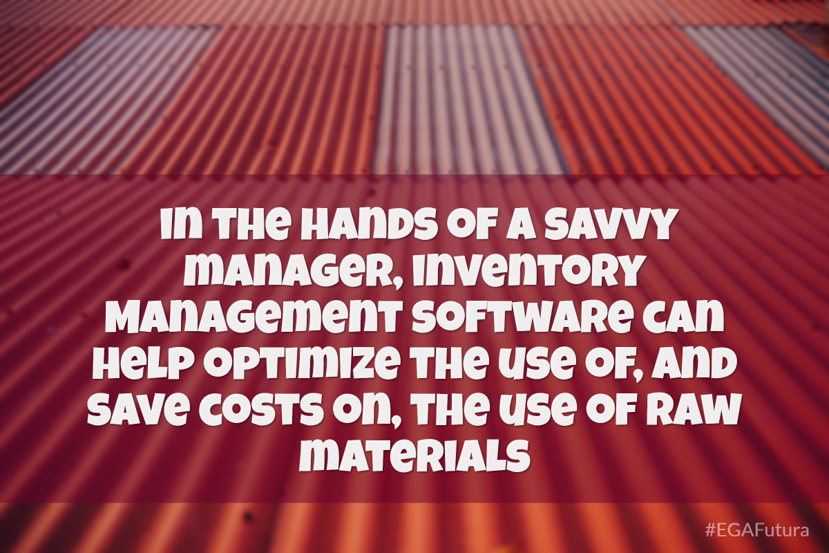 in the hands of a savvy manager, it can help optimize the use of, and save costs on, the use of raw materials