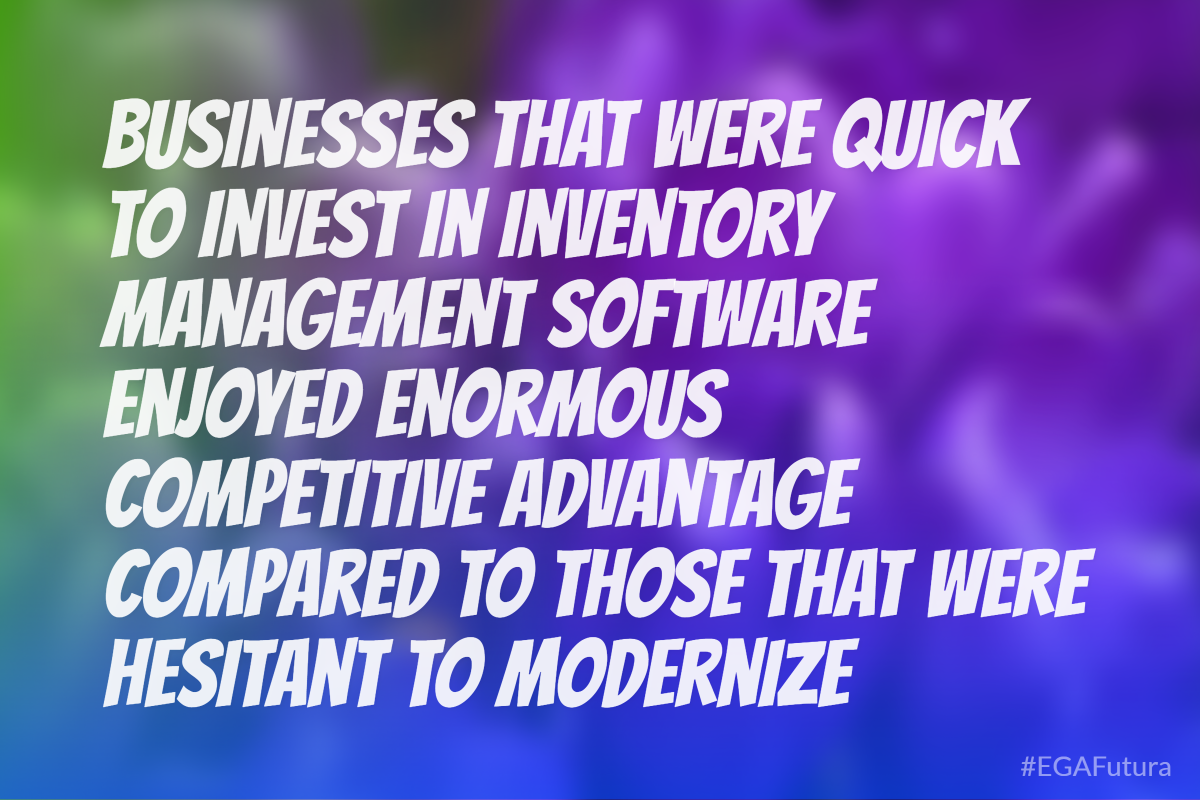Businesses that were quick to invest in inventory management software enjoyed enormous competitive advantage compared to those that were hesitant to modernize