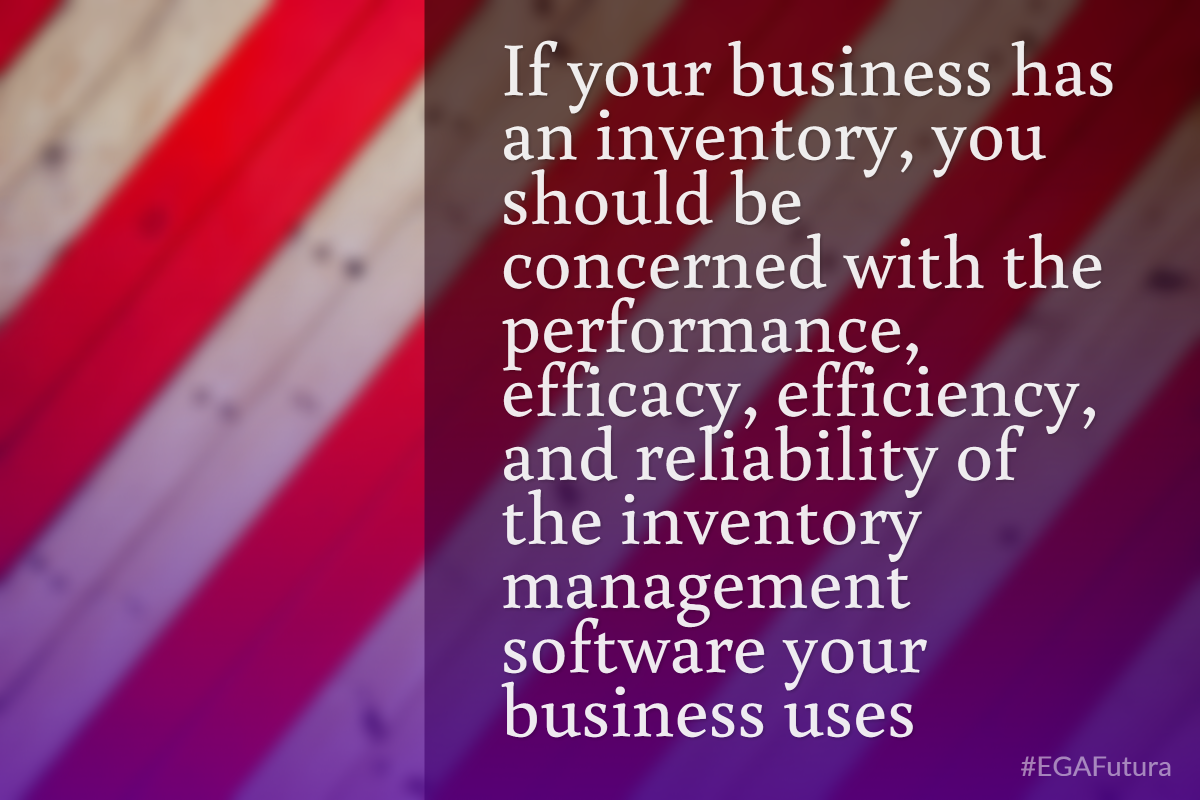 your business has an inventory, you should be concerned with the performance, efficacy, efficiency, and reliability of the inventory management software your business uses