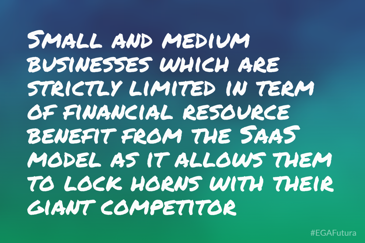 Small and medium businesses which are strictly limited in term of financial resource benefit from the SaaS model as it allows them to lock horns with their giant competitor