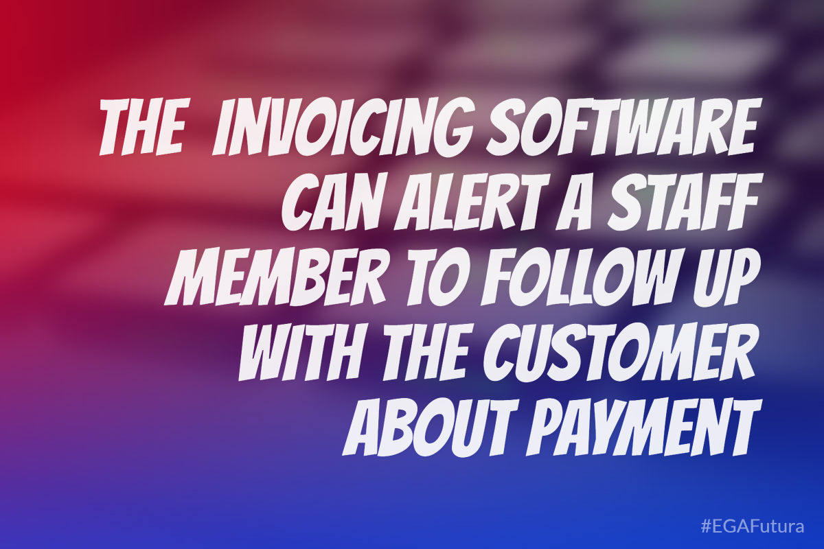 the software can alert a staff member to follow up with the customer about payment