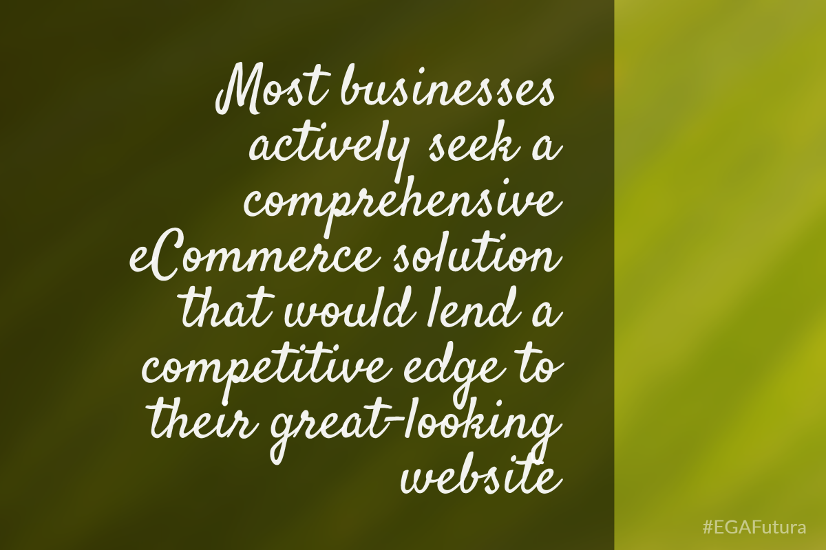 Most businesses actively seek a comprehensive eCommerce solution that would lend a competitive edge to their great-looking website