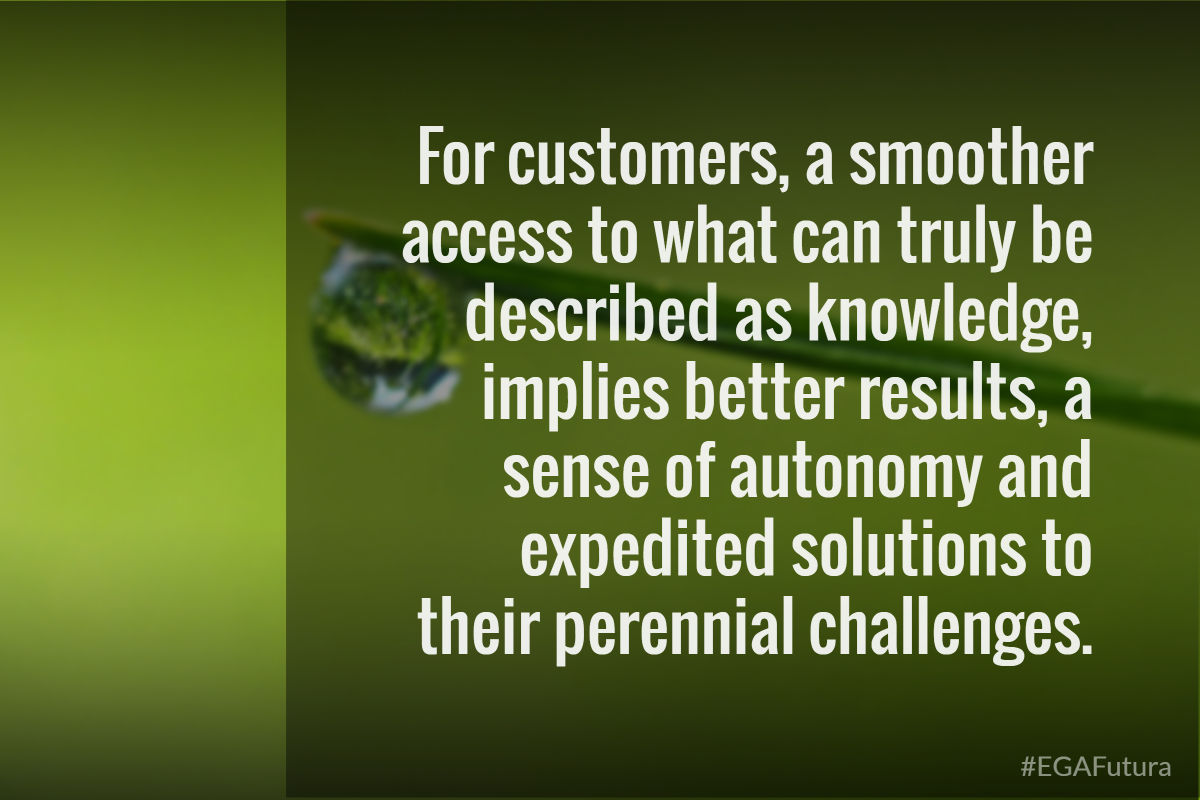 For customers, a smoother access to what can truly be described as knowledge, implies better results, a sense of autonomy and expedited solutions to their perennial challenges.