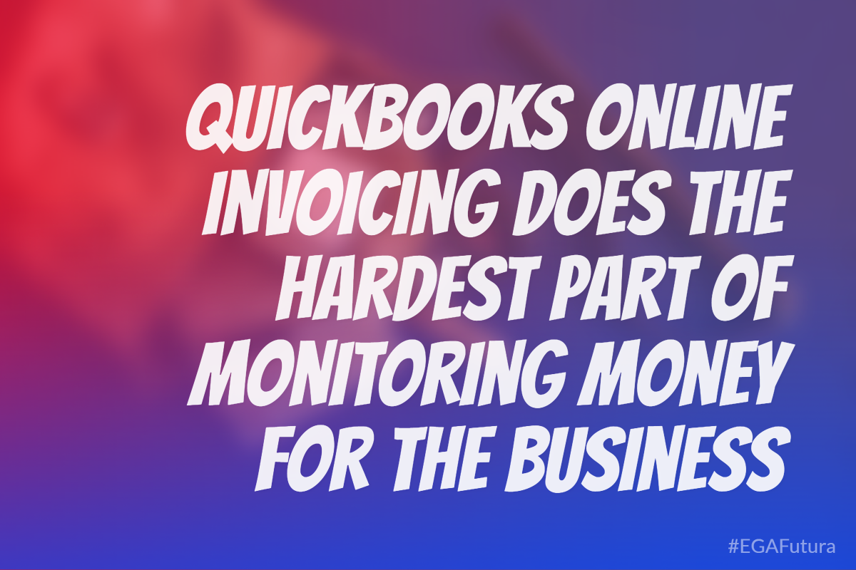QuickBooks online invoicing does the hardest part of monitoring money for the business