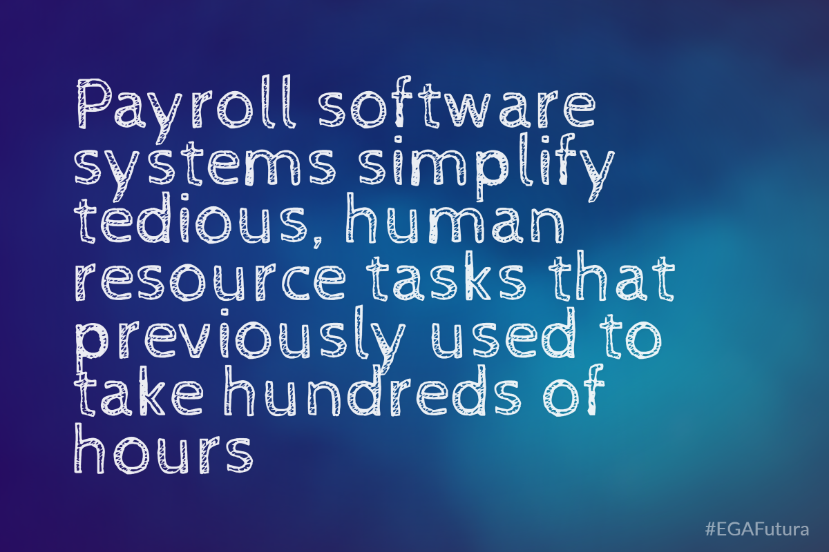 Payroll software systems simplify tedius, human resource task that previously used to take hundreds of hours