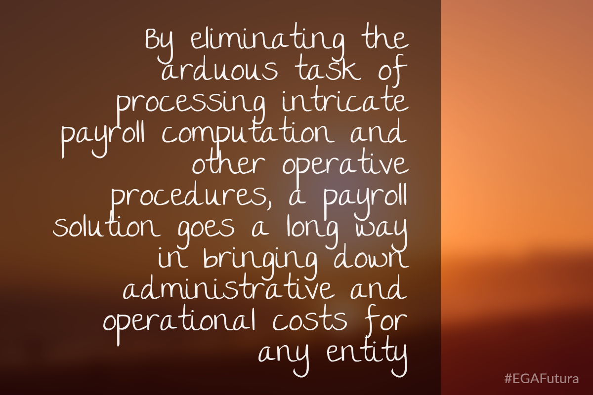 By eliminating the arduous task of processing intricate payroll computation and other operative procedures, a payroll solution goes a long way in bringing down administrative and operational costs for any entity.