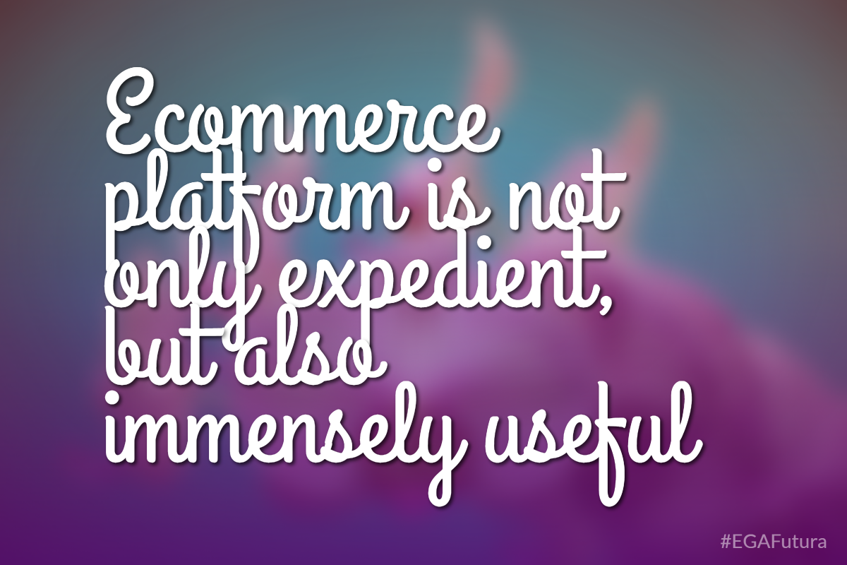 ecommerce platform is not only expedient, but also immensely useful