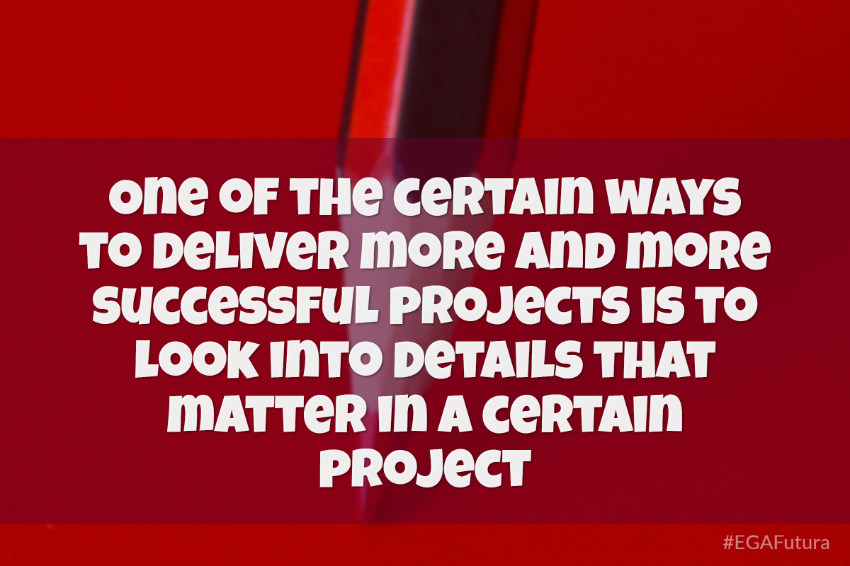 One of the certain ways to deliver more and more successful projects is to look into details that matter in a certain project.