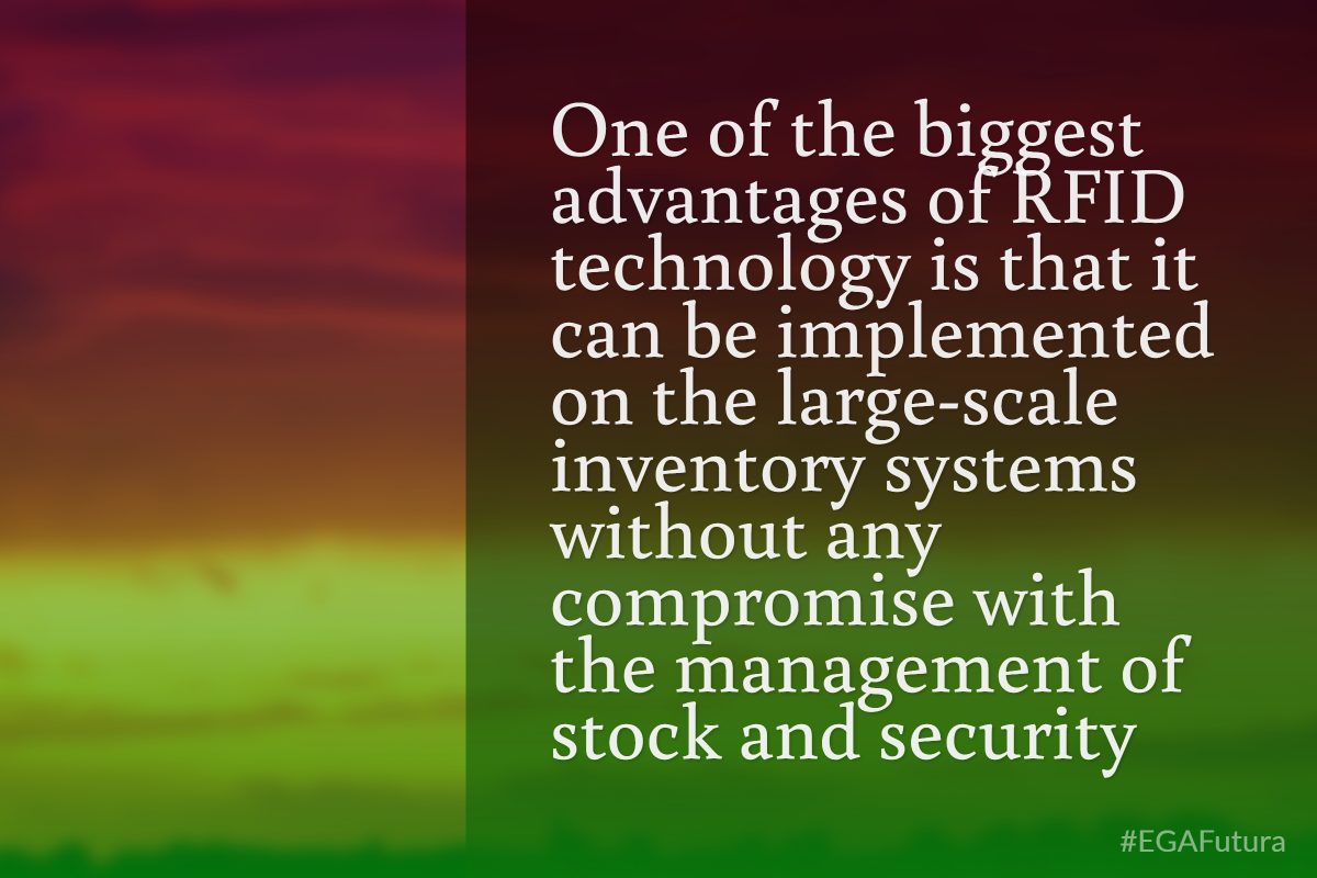 One of the biggest advantages of RFID technology is that it can be implemented on the large-scale inventory systems without any compromise with the management of stock and security.