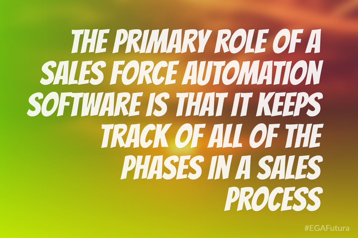 The primary role of a Sales Force Automation Software is that it keeps track of all of the phases in a sales process