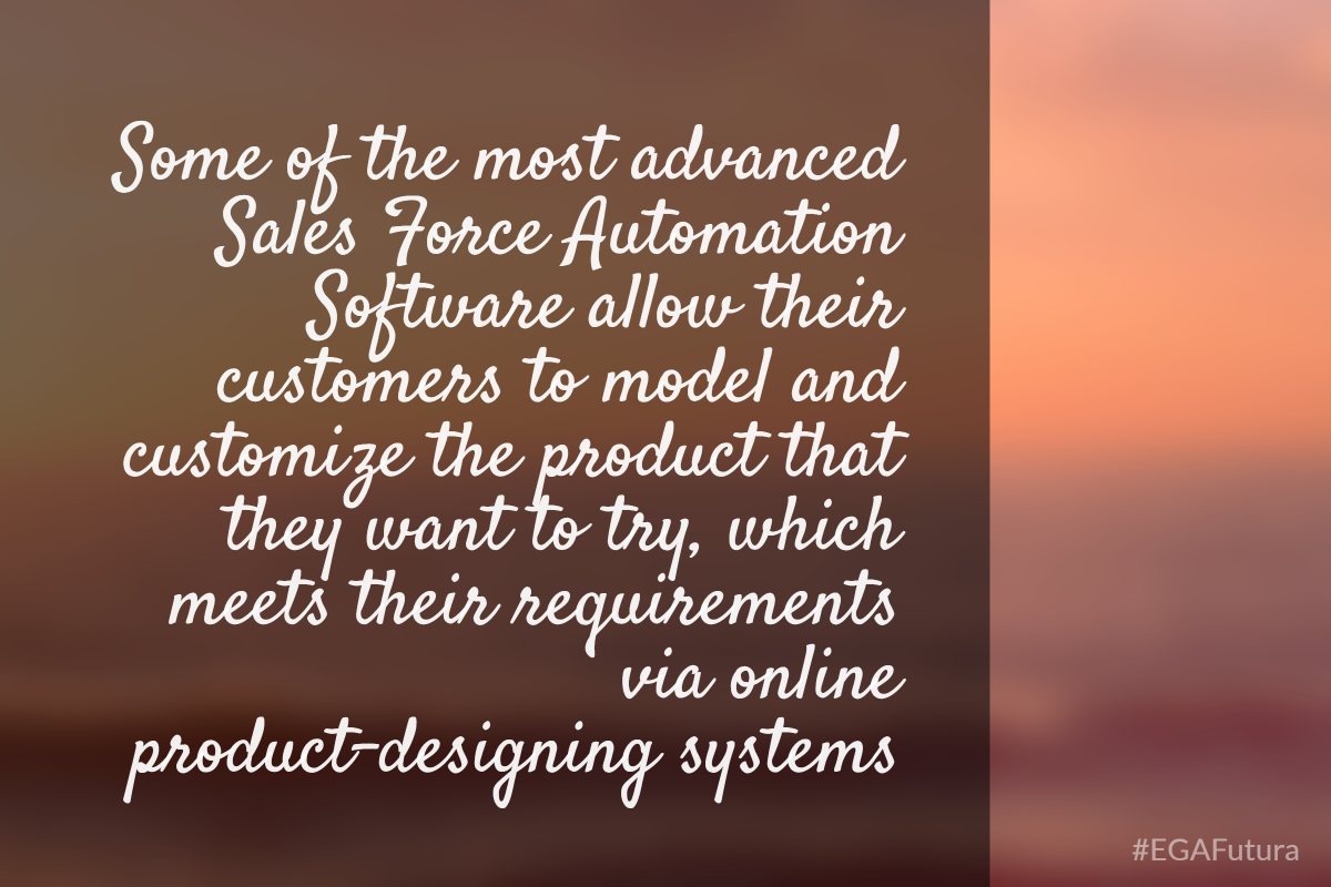 Some of the most advanced Sales Force Automation Software allow their customers to model and customize the product that they want to try, which meets their requirements via online product-designing systems.