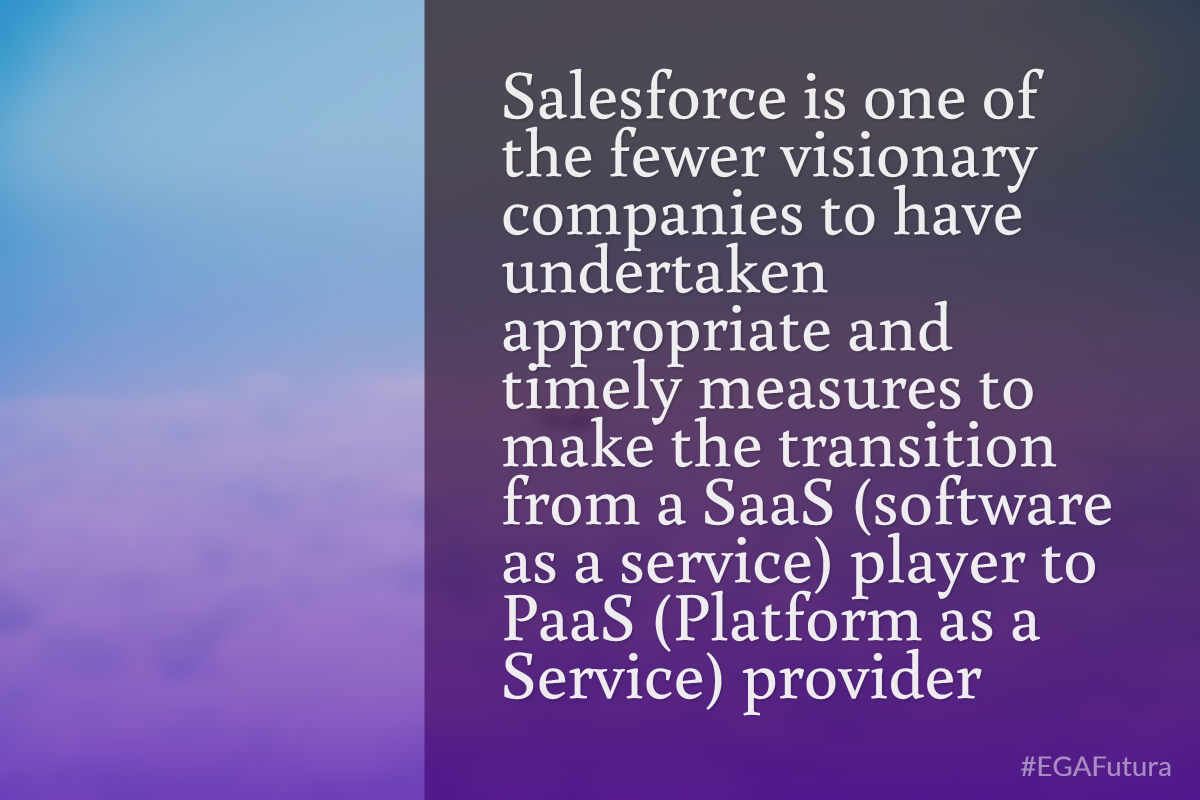 Salesforce is also one of the fewer visionary companies to have undertaken appropriate and timely measures to make the transition from a SaaS (software as a service) player to PaaS (Platform as a Service) provider