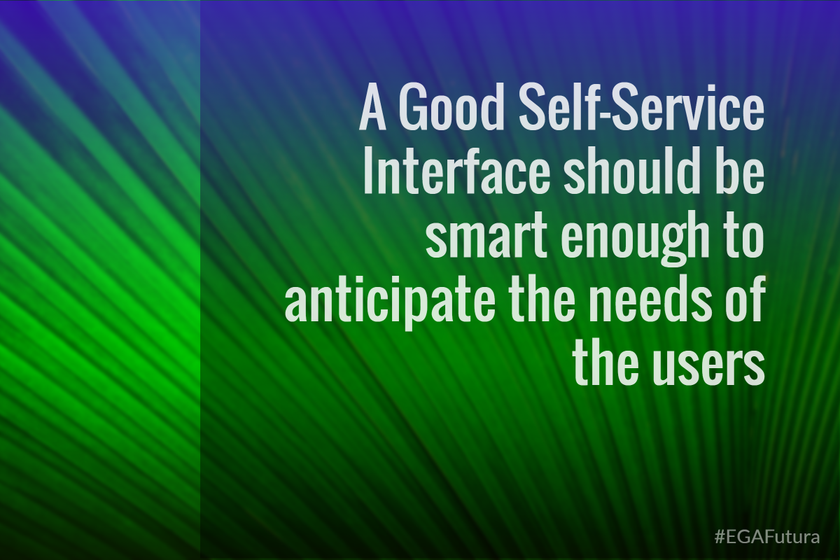 A good Self-Service should be smart enough to anticipate the needs of the users. The end-user should be able to find the solution he or she is looking for from such a system.