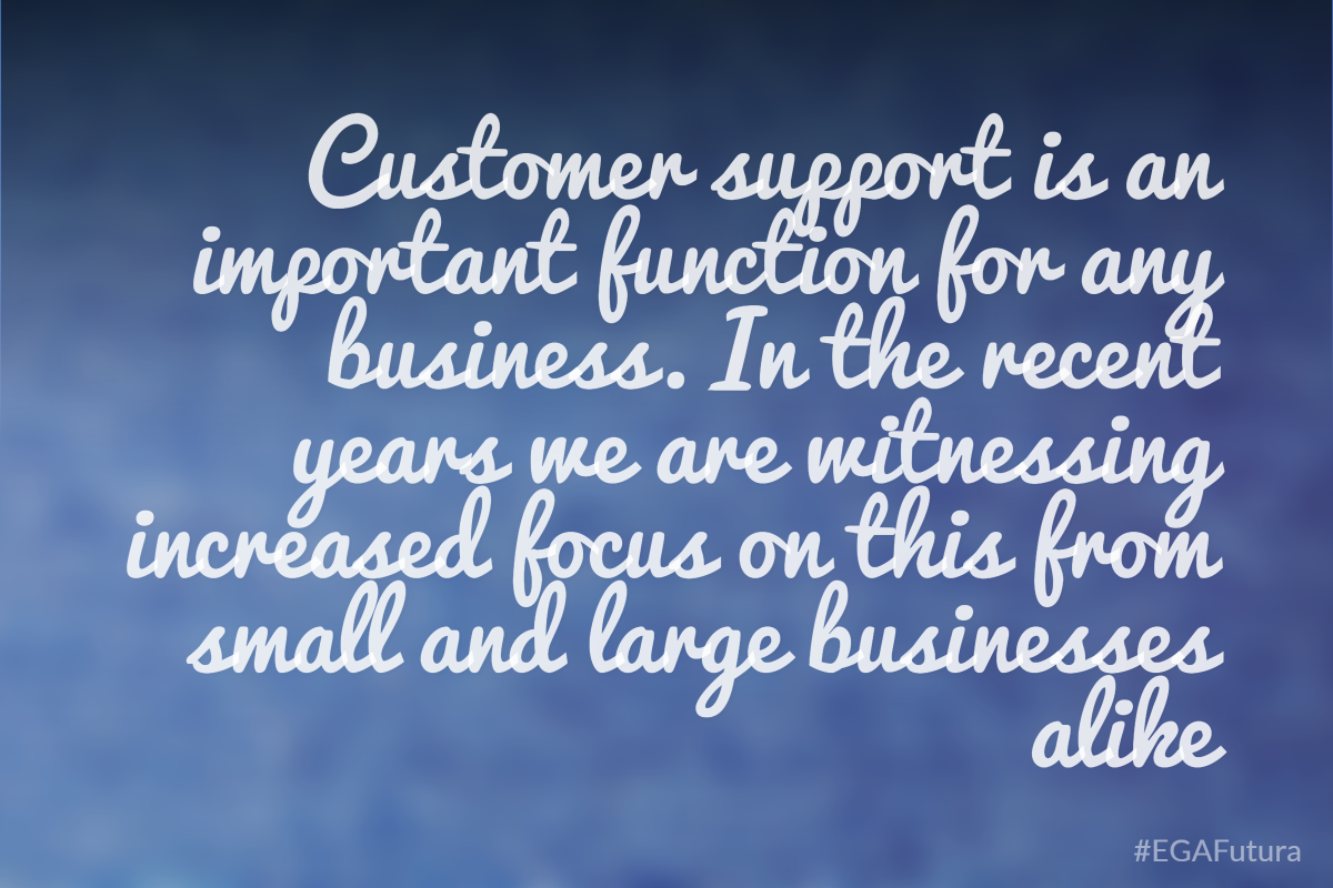 Customer support is an important function for any business. In the recent years we are witnessing increased focus on this from small and large businesses alike.