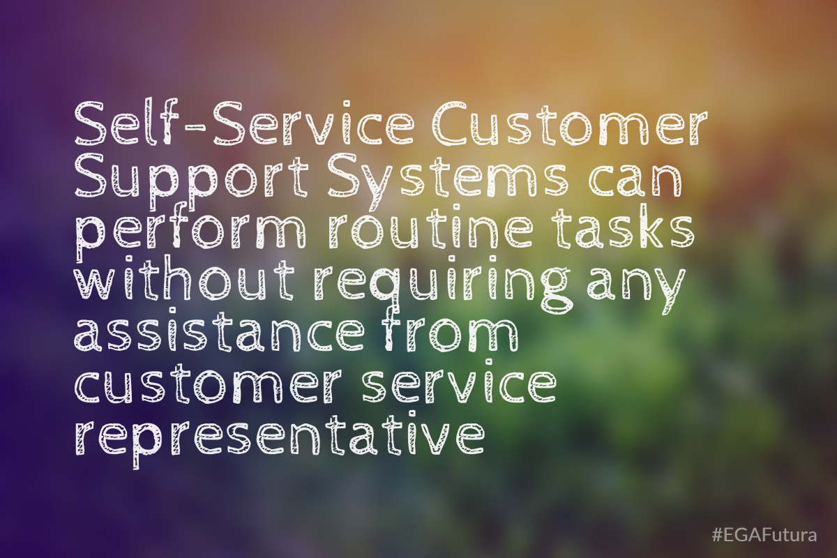 Self-Service Customer Support System can perform routine tasks without requiring any assistance from customer service representative