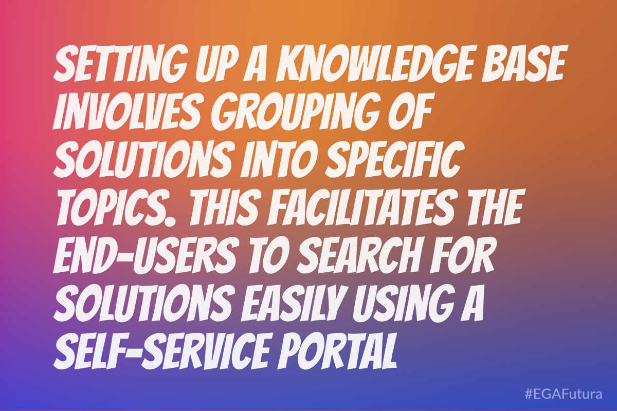 Setting up a knowledge base involves grouping of solutions into specific topics. This facilitates the end-users to search for solutions easily using a self-service portal.