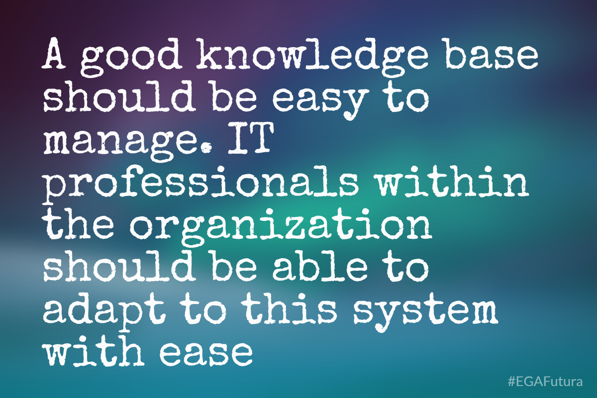 a good knowledge base should be easy to manage. IT professionals within the organization should be able to adapt to this system with ease.