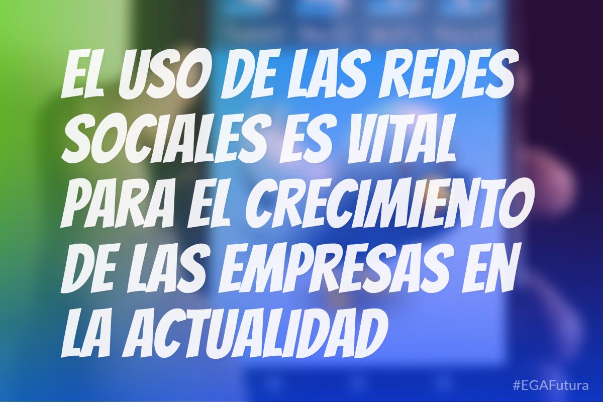 El uso de las redes sociales es vital para el crecimiento de las empresas en la actualidad.