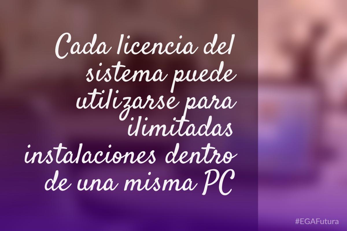 Cada licencia del sistema puede utilizarse para ilimitadas instalaciones dentro de una misma PC