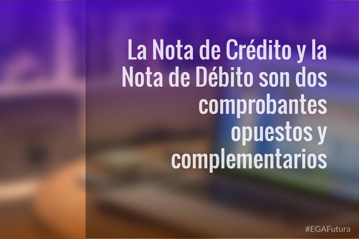 La Nota de Crédito y la Nota de Débito son dos comprobantes opuestos y complementarios